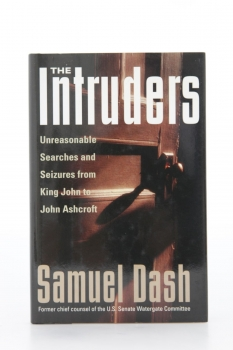 Dash, The Intruders - unreasonable Searches and Seizures from King John to John Ashcroft, 2004